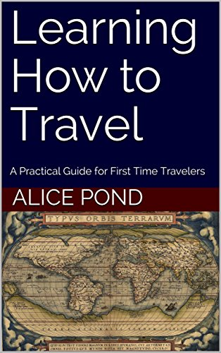 Free Travel Book: Learning How to Travel: A Practical Guide for First Time Travelers