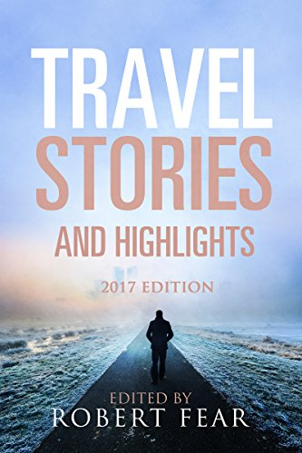Free Travel Book: Travel Stories and Highlights 2017 Edition